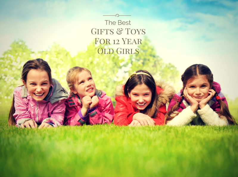 The Best Gifts And Toys For 12 Year Old Girls In 2019