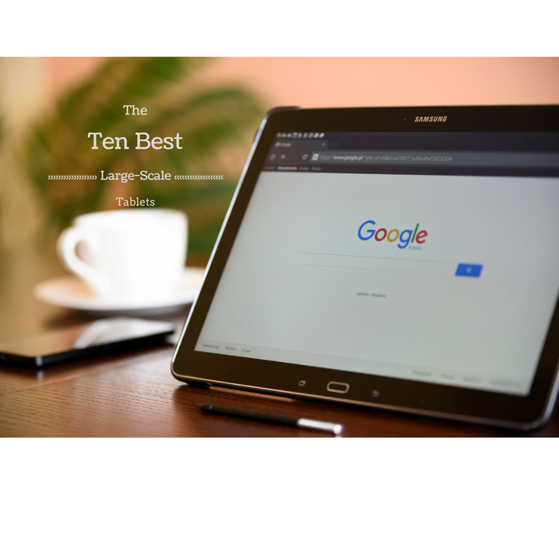 The Best Tablet For 2019: Ten Best Large-Scale Tablets ( 10 Inches + ) 2019
